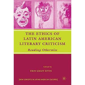 The Ethics of Latin American Literary Criticism - Reading Otherwise by