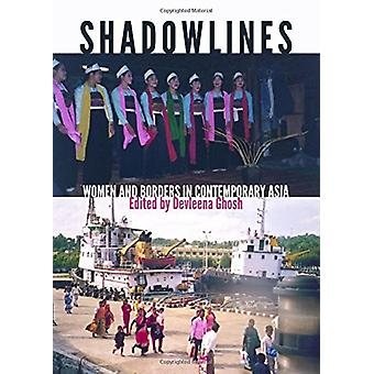 Shadowlines - Women and Borders in Contemporary Asia by Develeena Ghos