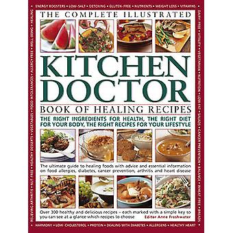Complete Illustrated Kitchen Doctor Book of Healing Recipes by Anne F