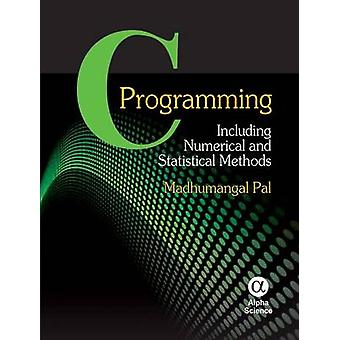 C Programming - Including Numerical and Statistical Methods by Madhuma