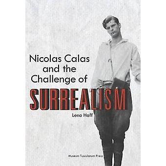 Nicolas Calas & the Challenge of Surrealism by Lena Hoff - 9788763540