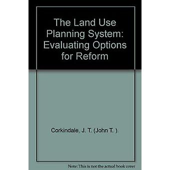 The Land Use Planning System - Evaluating Options for Reform by J. T.