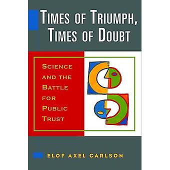 Times of Triumph - Times of Doubt - Science and the Battle for Public