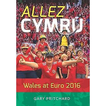 Allez Cymru - Wales at Euro 2016 by Gary Pritchard - 9781902719528 Book