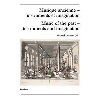 Musique Ancienne - Instruments Et Imagination Music of the Past - Ins