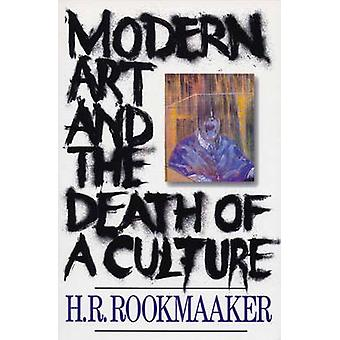 Modern Art and the Death of a Culture by H R Rookmaaker