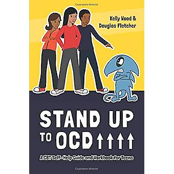 Stand Up to OCD! - A CBT Self-Help Guide and Workbook for Teens by Kel