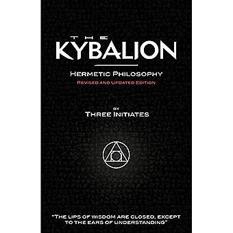 The Kybalion - Hermetische Philosophie - Überarbeitete und aktualisierte Ausgabe
