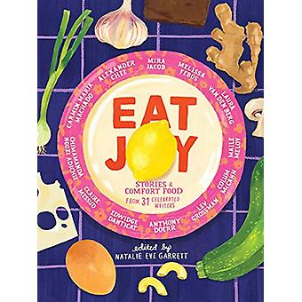 Eat Joy - Stories & Comfort Food from 31 Celebrated Writers by Nat