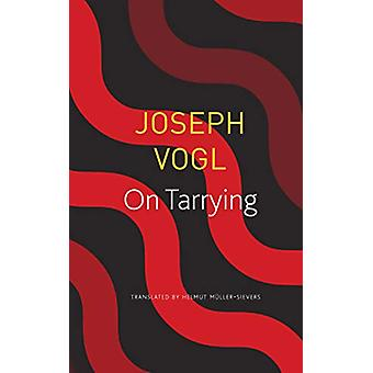 On Tarrying by Joseph Vogl - 9780857427243 Book