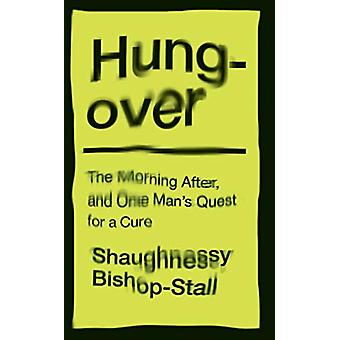 Hungover - A History of the Morning After and One Man's Quest for a Cu