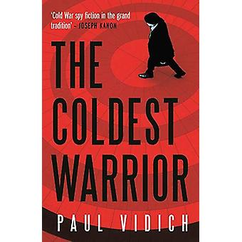 The Coldest Warrior by Paul Vidich - 9780857303332 Book