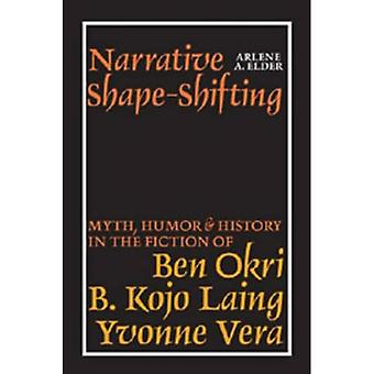Narrative Shape-Shifting: Mythe, Humor en Geschiedenis in de fictie van Ben Okri, B. Kojo Laing en Yvonne Vera