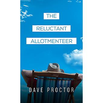 The Reluctant Allotmenteer by Dave Proctor