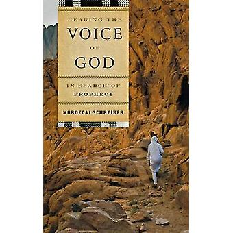 Hearing the Voice of God - In Search of Prophecy by Mordecai Schreiber