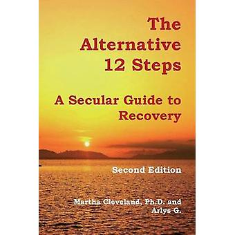 The Alternative 12 Steps - A Secular Guide to Recovery by Martha Cleve
