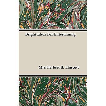Bright Ideas For Entertaining by Mrs.Herbert B. Linscott - 9781406756