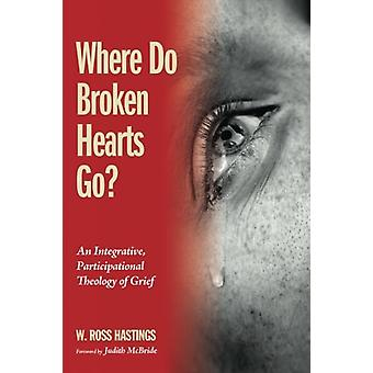 Where Do Broken Hearts Go? by W Ross Hastings - 9781498278478 Book