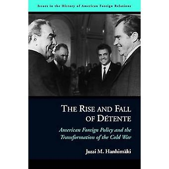 The Rise and Fall of DeTente by Jussi M. Hanhimaki