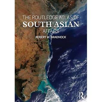 Routledge Atlas of South Asian Affairs by Robert W. Bradnock