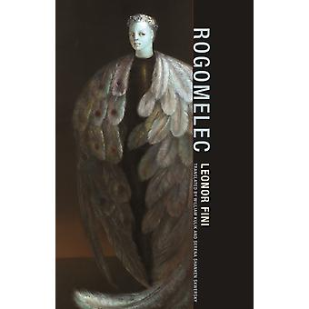 Rogomelec by Leonor Fini & Translated by Serena Shanken Skwersky & Translated by William T Kulik & Introduction by Jonathan P Eburne