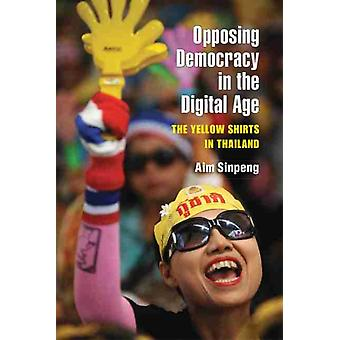 Opposing Democracy in the Digital Age by Aim Sinpeng