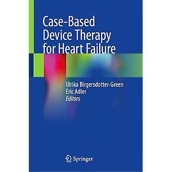 CaseBased Device Therapy for Heart Failure by Edited by Ulrika Birgersdotter green & Edited by Eric Adler