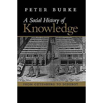 Eine Sozialgeschichte des Wissens - von Gutenberg Diderot von Peter Bur