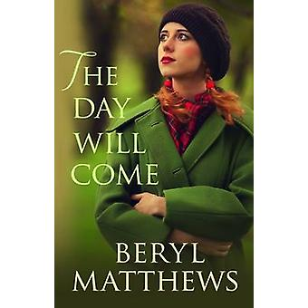The Day Will Come by Beryl Matthews - 9780749019921 Book