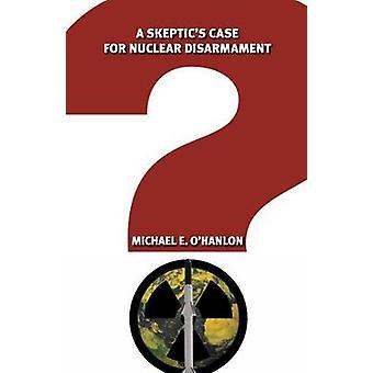 Ein Skeptiker Fall für nukleare Abrüstung durch Michael E. O'Hanlon - 978