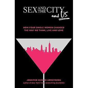 Geschlecht und die Stadt und uns - wie vier Single-Frauen die Art und Weise verändert wir Thi