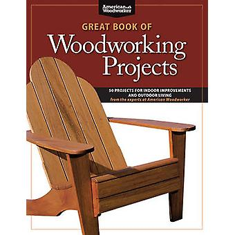 Great Book of Woodworking Projects - 50 Projects for Indoor Improvemen