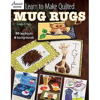 Learn to Make Quilted Mug Rugs - 30 Appliques 8 Backgrounds by Carolyn