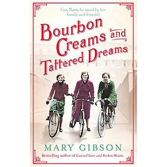 Bourbon Creams and Tattered Dreams by Mary Gibson - 9781784973339 Book