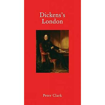 Dickens's London by Peter Clark - 9781907973192 Book