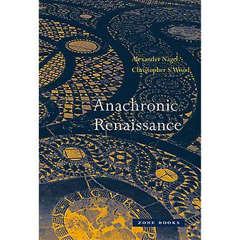 Anachronic Renaissance by Alexander Nagel - Christopher S. Wood - 978