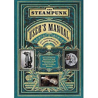 Manual del usuario de Steampunk: una guía ilustrada de la práctica y caprichosa a crear sueños de Retro-futurista