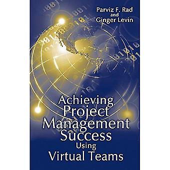 Achieving Project Management Success Using Virtual Teams