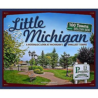 Little Michigan: A Nostalgic Look at Michigan's Smallest Towns (Tiny Towns)