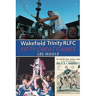 Wakefield Trinity: 50 fantastiska spel
