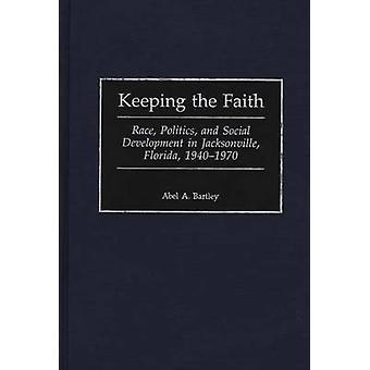 Mantener la fe carrera política y Desarrollo Social en Jacksonville Florida 19401970 por Bartley y Abel A.