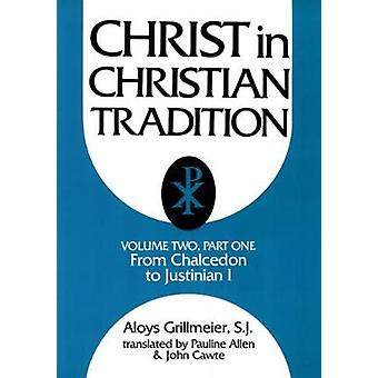 Christ in Christian Tradition From the Council of Chalcedon 451 to Gragory the Great 590604 by Grillmeier & Aloys