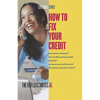 How to Fix Your Credit by Cortes & Luis