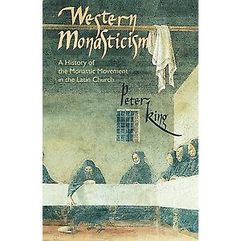 Western Monasticism A History of the Monastic Movement in the Latin Church by King & Peter