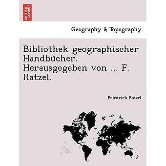Bibliothek geographischer Handbucher. Herausgegeben von... F. Ratzel. door Ratzel & Friedrich