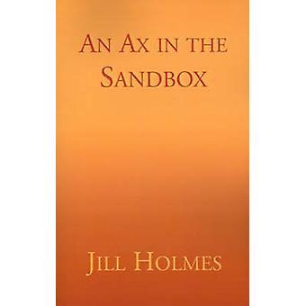 An Ax in the Sandbox by Holmes & Jill