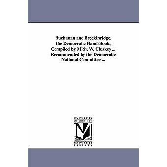 Buchanan und Breckinridge. das demokratische Handbuch zusammengestellt von W. Cluskey Michigan... Empfohlen von Democratic National Committee... durch Cluskey & Michael W.