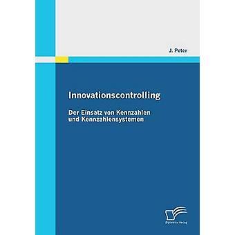 Innovationscontrolling Der Einsatz Von Kennzahlen Und Kennzahlensystemen by Peter & J.