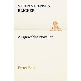 Ausgewahlte Novellen  Erster Band by Blicher & Steen Steensen