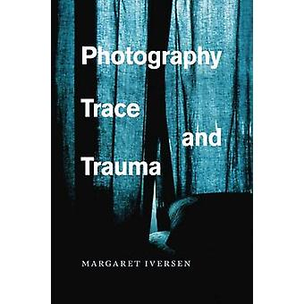 Photography - Trace - and Trauma by Margaret Iversen - 9780226370163